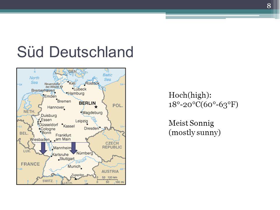 Süd Deutschland 8 Hoch(high): 18°-20°C(60°-63°F) Meist Sonnig (mostly sunny)