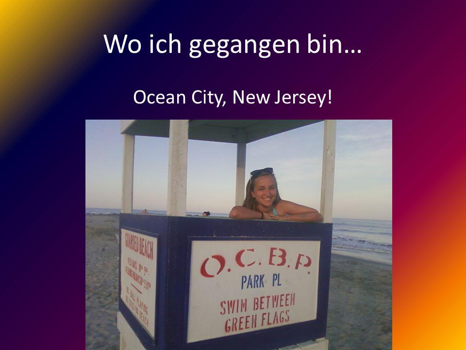Wo ich gegangen bin… Ocean City, New Jersey!