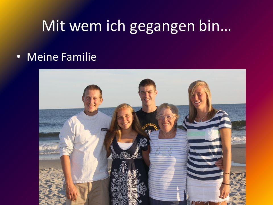 Mit wem ich gegangen bin… Meine Familie