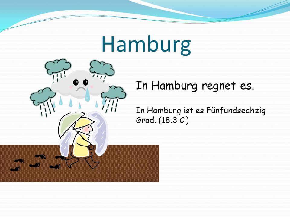 Hamburg In Hamburg regnet es. In Hamburg ist es Fünfundsechzig Grad. (18.3 C)