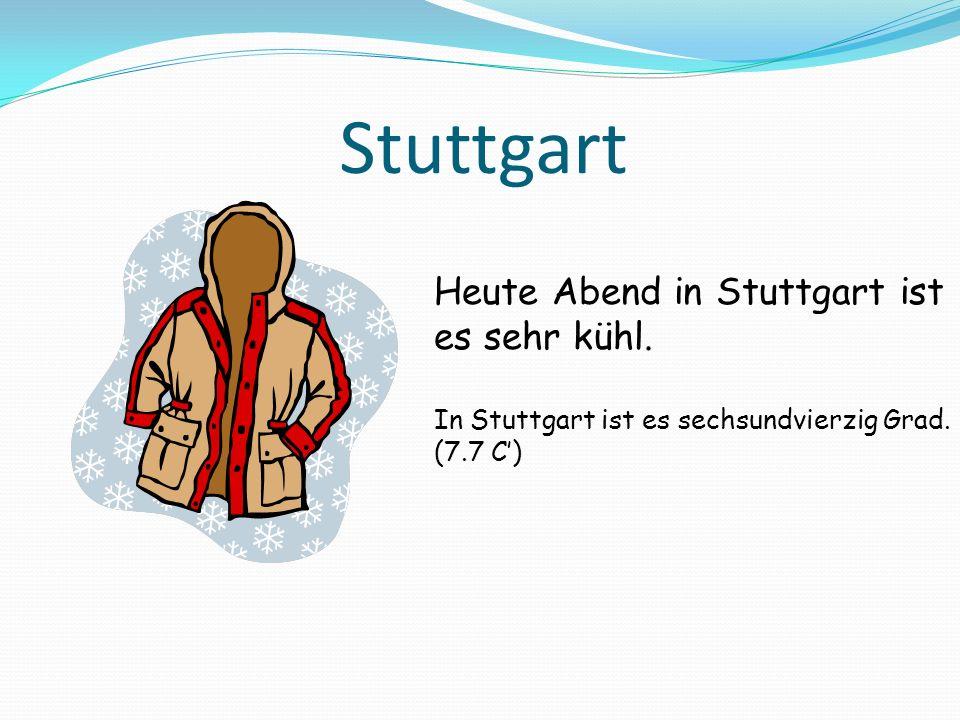 Stuttgart Heute Abend in Stuttgart ist es sehr kühl.