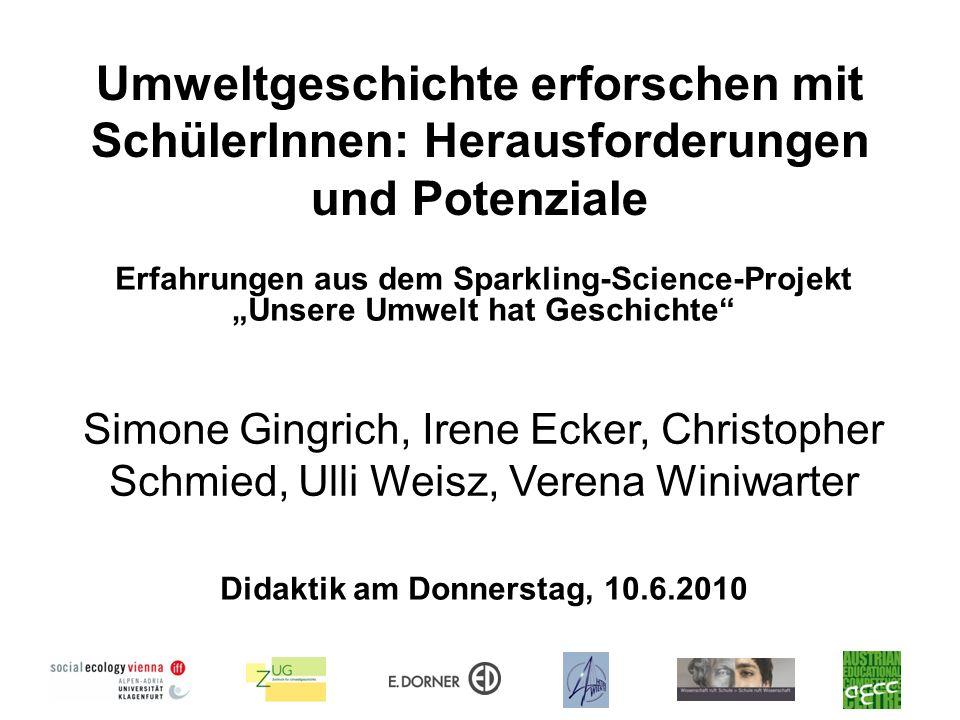 Umweltgeschichte erforschen mit SchülerInnen: Herausforderungen und Potenziale Didaktik am Donnerstag, 10.6.2010 Erfahrungen aus dem Sparkling-Science
