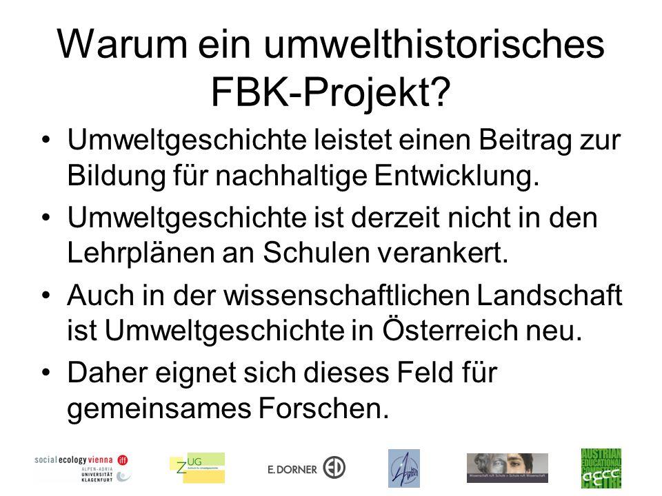 Warum ein umwelthistorisches FBK-Projekt? Umweltgeschichte leistet einen Beitrag zur Bildung für nachhaltige Entwicklung. Umweltgeschichte ist derzeit