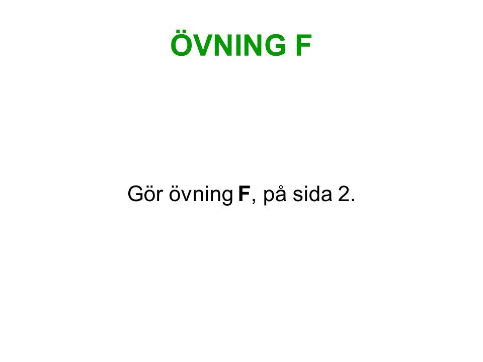 ÖVNING F Gör övning F, på sida 2.
