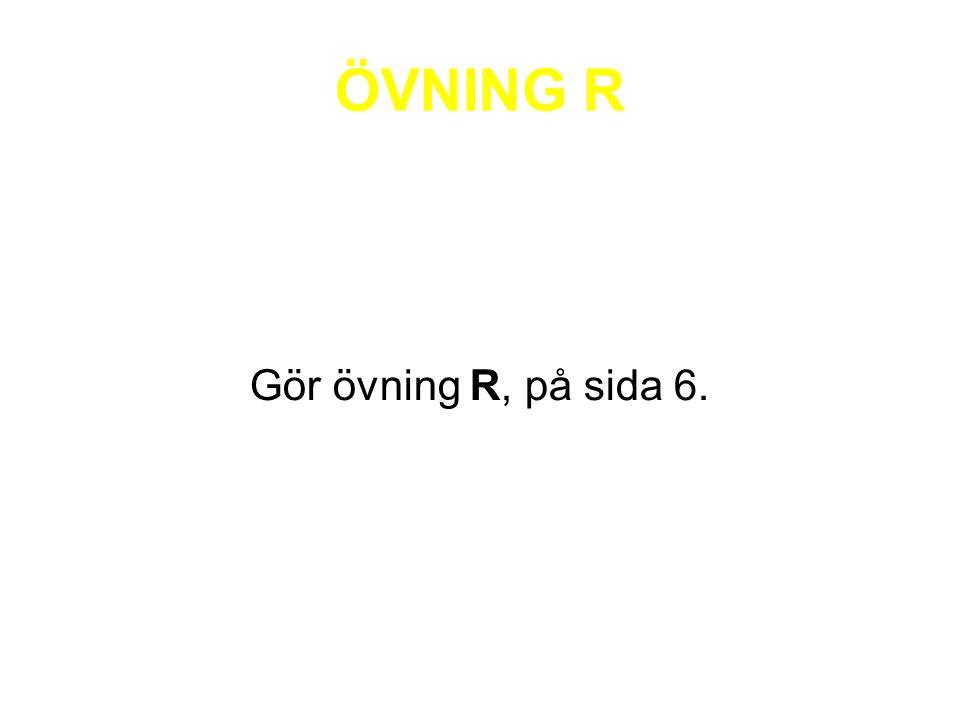 ÖVNING R Gör övning R, på sida 6.