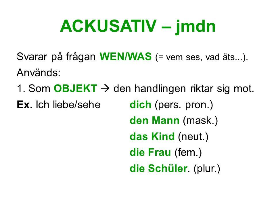 ACKUSATIV - jmdn 2.Med prepositionerna DURCH, FÜR, GEGEN, OHNE, UM (+ HERUM) Ex.