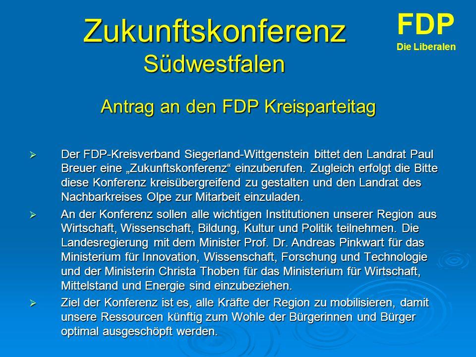 Zukunftskonferenz Südwestfalen Antrag an den FDP Kreisparteitag Der FDP-Kreisverband Siegerland-Wittgenstein bittet den Landrat Paul Breuer eine Zukunftskonferenz einzuberufen.