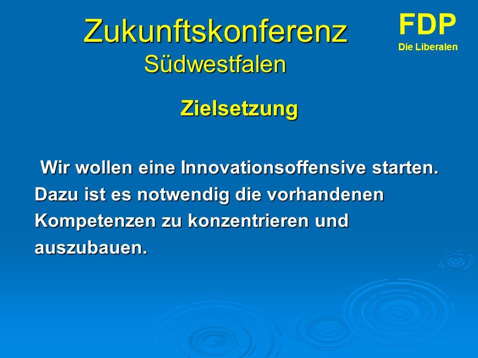 Zukunftskonferenz Südwestfalen Zielsetzung Wir wollen eine Innovationsoffensive starten.