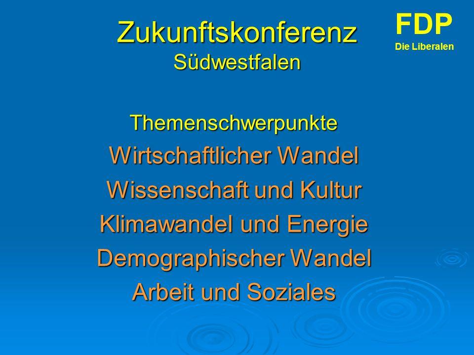 Zukunftskonferenz Südwestfalen Themenschwerpunkte Wirtschaftlicher Wandel Wissenschaft und Kultur Klimawandel und Energie Demographischer Wandel Arbeit und Soziales FDP Die Liberalen