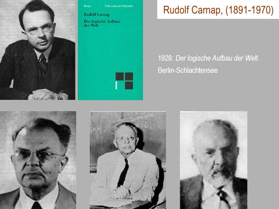 Rudolf Carnap, (1891-1970) 1928: Der logische Aufbau der Welt. Berlin-Schlachtensee