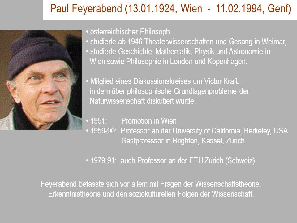 Paul Feyerabend (13.01.1924, Wien - 11.02.1994, Genf) österreichischer Philosoph studierte ab 1946 Theaterwissenschaften und Gesang in Weimar, studier