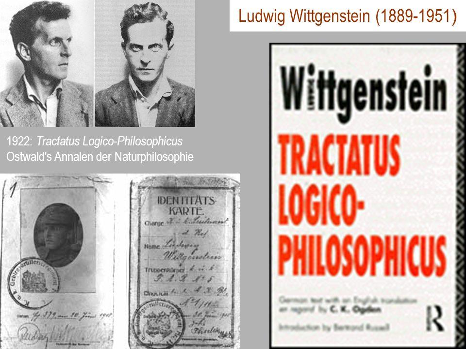Ludwig Wittgenstein (1889-1951 ) 1922: Tractatus Logico-Philosophicus Ostwald's Annalen der Naturphilosophie