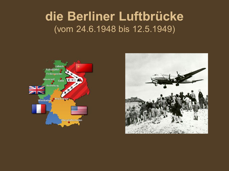die Berliner Luftbrücke (vom 24.6.1948 bis 12.5.1949)