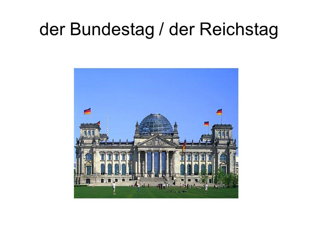 der Bundestag / der Reichstag