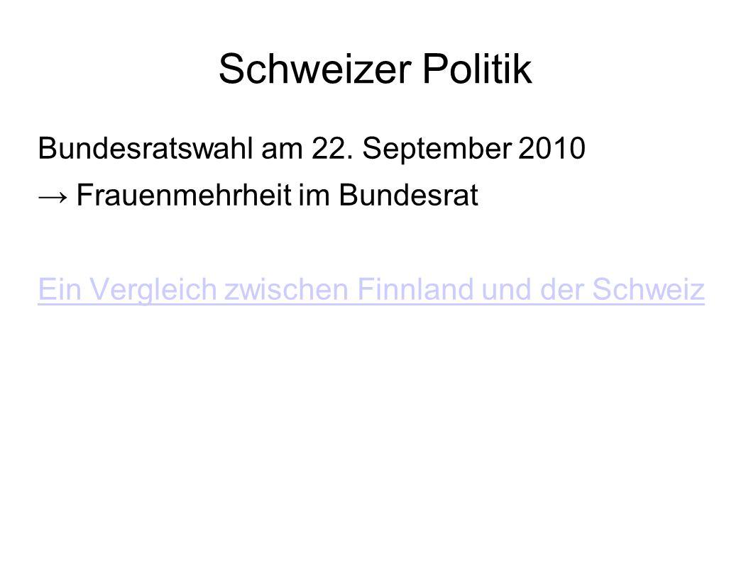 Schweizer Politik Bundesratswahl am 22. September 2010 Frauenmehrheit im Bundesrat Ein Vergleich zwischen Finnland und der Schweiz