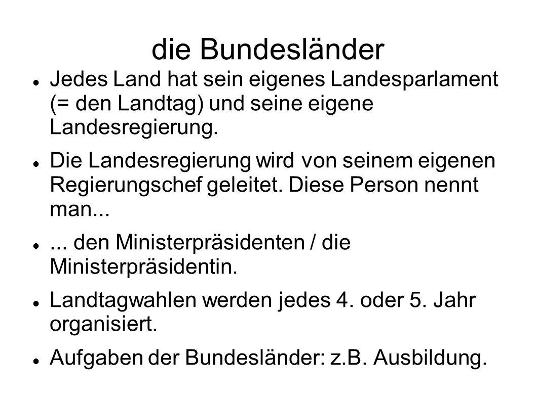 die Bundesländer Jedes Land hat sein eigenes Landesparlament (= den Landtag) und seine eigene Landesregierung. Die Landesregierung wird von seinem eig