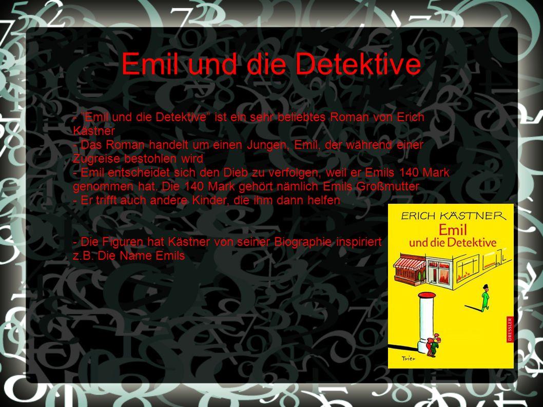 Emil und die Detektive - Emil und die Detektive ist ein sehr beliebtes Roman von Erich Kästner - Das Roman handelt um einen Jungen, Emil, der während einer Zugreise bestohlen wird - Emil entscheidet sich den Dieb zu verfolgen, weil er Emils 140 Mark genommen hat.