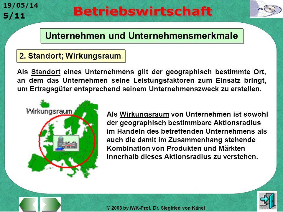 © 2008 by IWK-Prof. Dr. Siegfried von Känel 19/05/14 5/11 Unternehmen und Unternehmensmerkmale Als Standort eines Unternehmens gilt der geographisch b