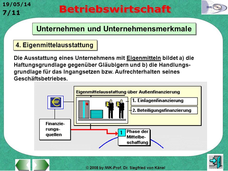 © 2008 by IWK-Prof. Dr. Siegfried von Känel 19/05/14 7/11 Unternehmen und Unternehmensmerkmale Die Ausstattung eines Unternehmens mit Eigenmitteln bil