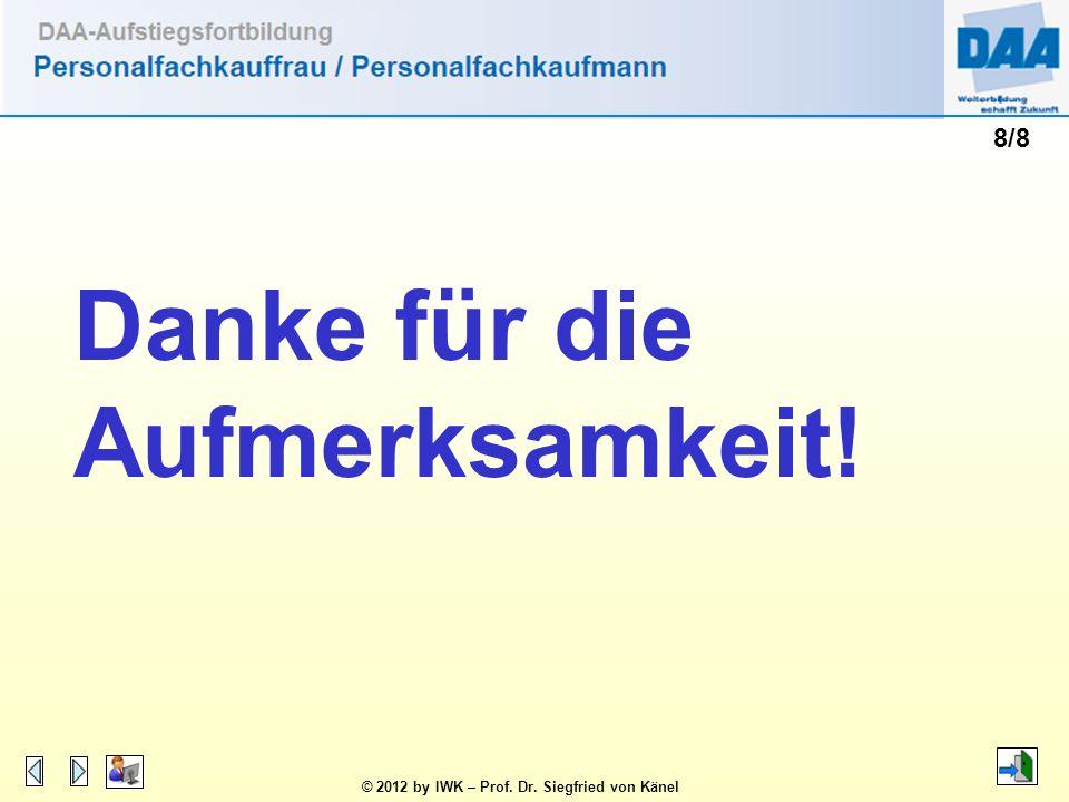 © 2012 by IWK – Prof. Dr. Siegfried von Känel 8/8 Danke für die Aufmerksamkeit!