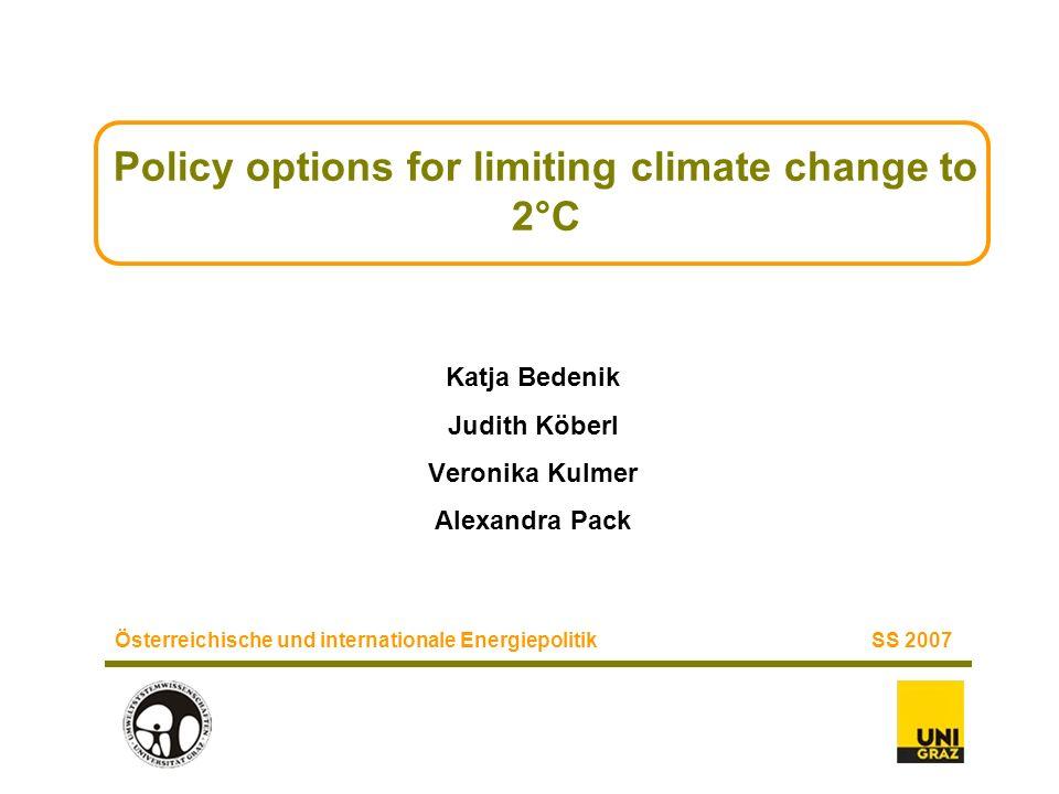 Policy options for limiting climate change to 2°C Katja Bedenik Judith Köberl Veronika Kulmer Alexandra Pack Österreichische und internationale Energi
