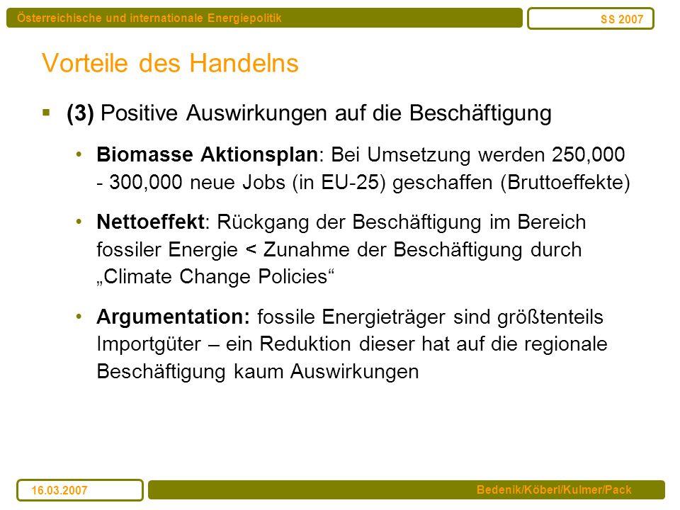 Österreichische und internationale Energiepolitik Bedenik/Köberl/Kulmer/Pack SS 2007 16.03.2007 Vorteile des Handelns (3) Positive Auswirkungen auf di
