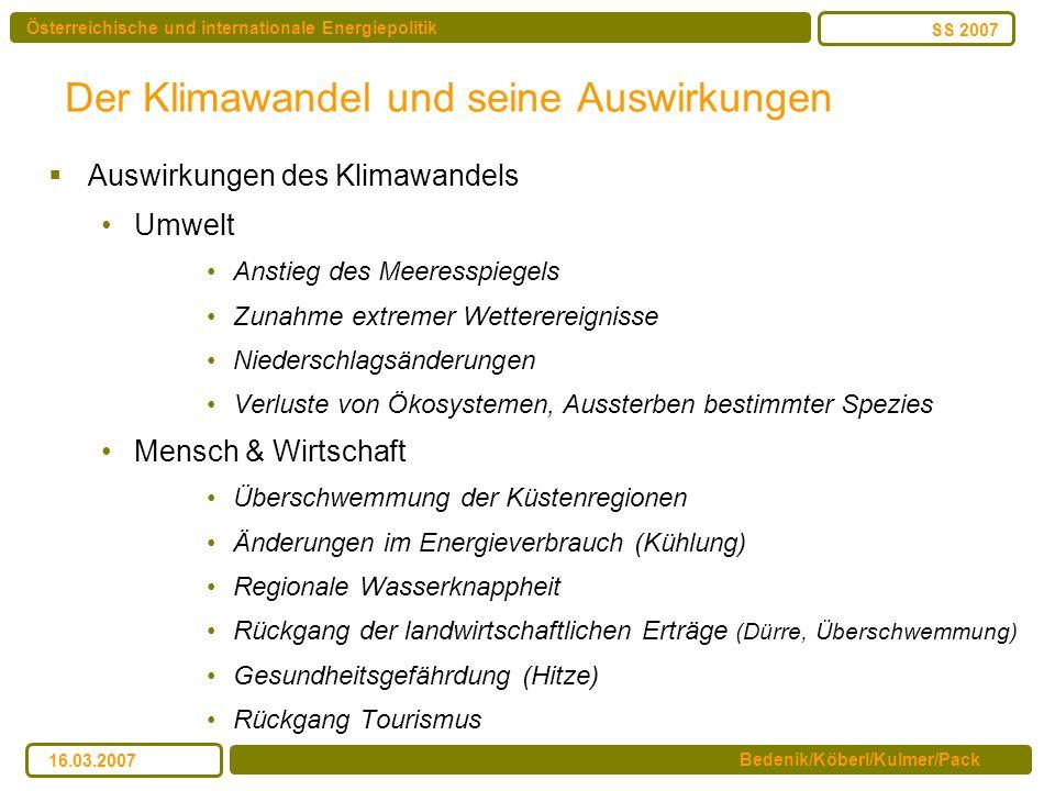 Österreichische und internationale Energiepolitik Bedenik/Köberl/Kulmer/Pack SS 2007 16.03.2007 Der Klimawandel und seine Auswirkungen Auswirkungen de