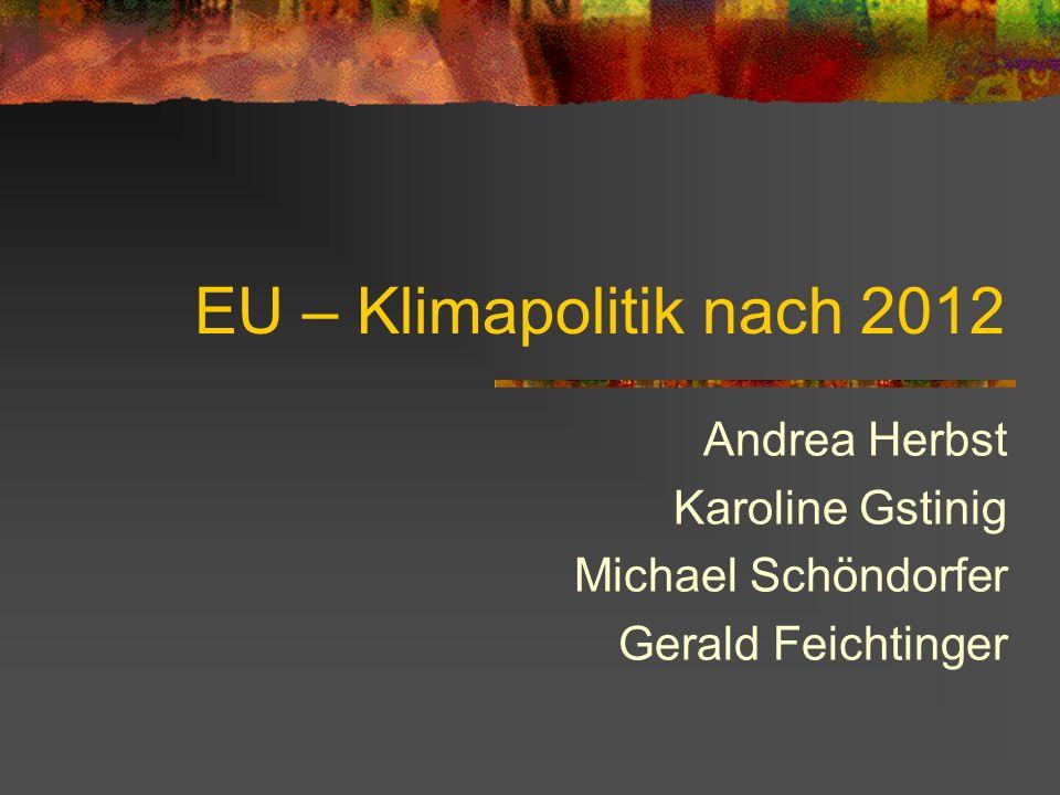 EU – Klimapolitik nach 2012 Andrea Herbst Karoline Gstinig Michael Schöndorfer Gerald Feichtinger