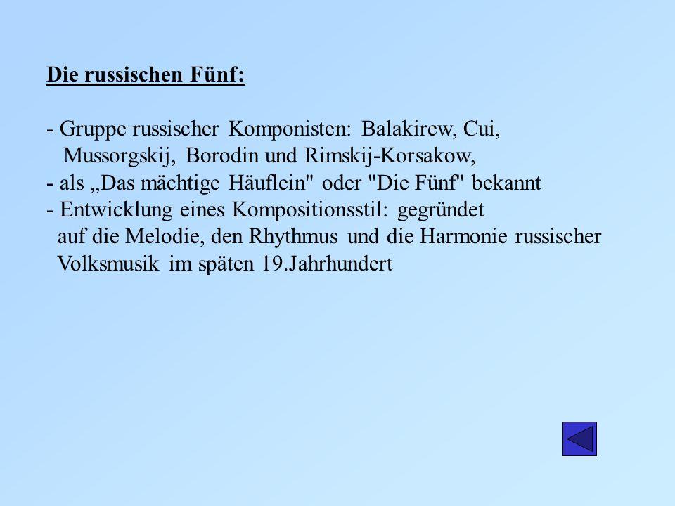 Die russischen Fünf: - Gruppe russischer Komponisten: Balakirew, Cui, Mussorgskij, Borodin und Rimskij-Korsakow, - als Das mächtige Häuflein