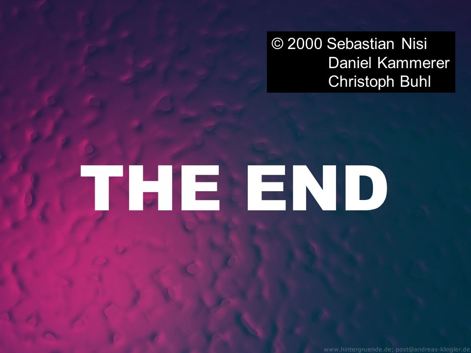 © 2000 Sebastian Nisi Daniel Kammerer Christoph Buhl THE END