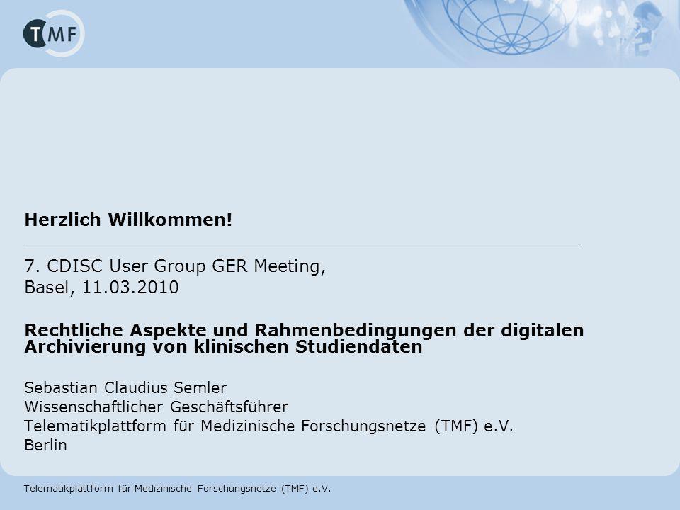 Telematikplattform für Medizinische Forschungsnetze (TMF) e.V. Herzlich Willkommen! 7. CDISC User Group GER Meeting, Basel, 11.03.2010 Rechtliche Aspe