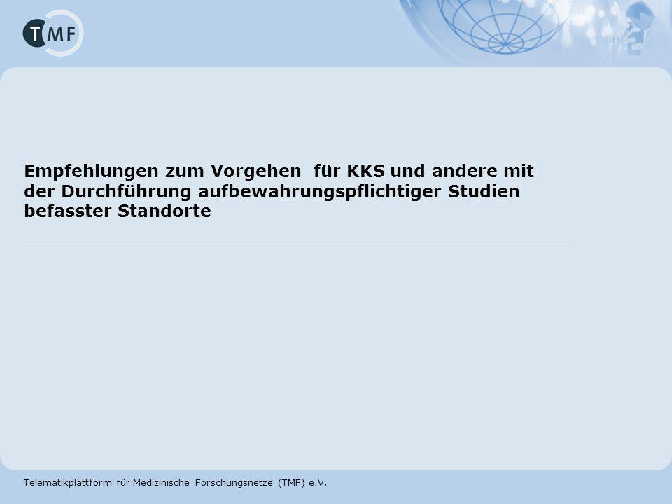 Telematikplattform für Medizinische Forschungsnetze (TMF) e.V. Empfehlungen zum Vorgehen für KKS und andere mit der Durchführung aufbewahrungspflichti
