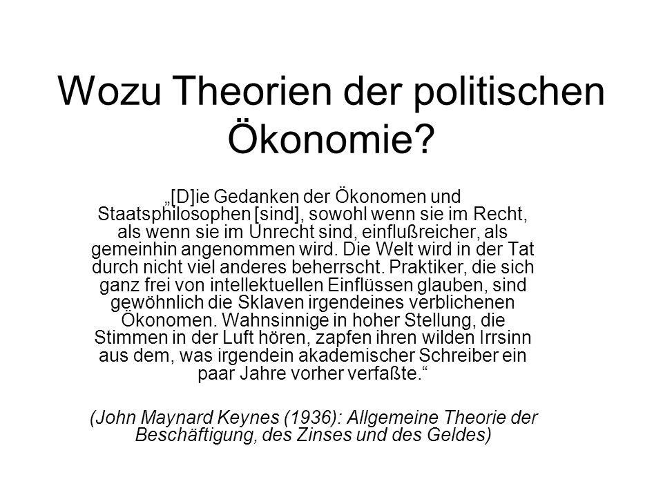 Wozu Theorien der politischen Ökonomie? [D]ie Gedanken der Ökonomen und Staatsphilosophen [sind], sowohl wenn sie im Recht, als wenn sie im Unrecht si