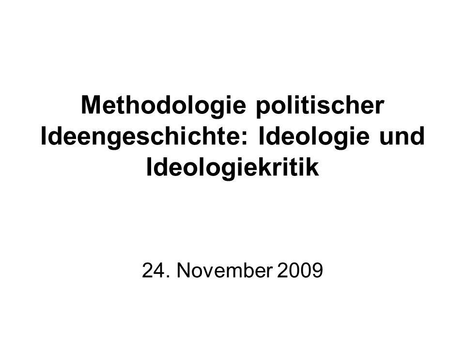 Methodologie politischer Ideengeschichte: Ideologie und Ideologiekritik 24. November 2009
