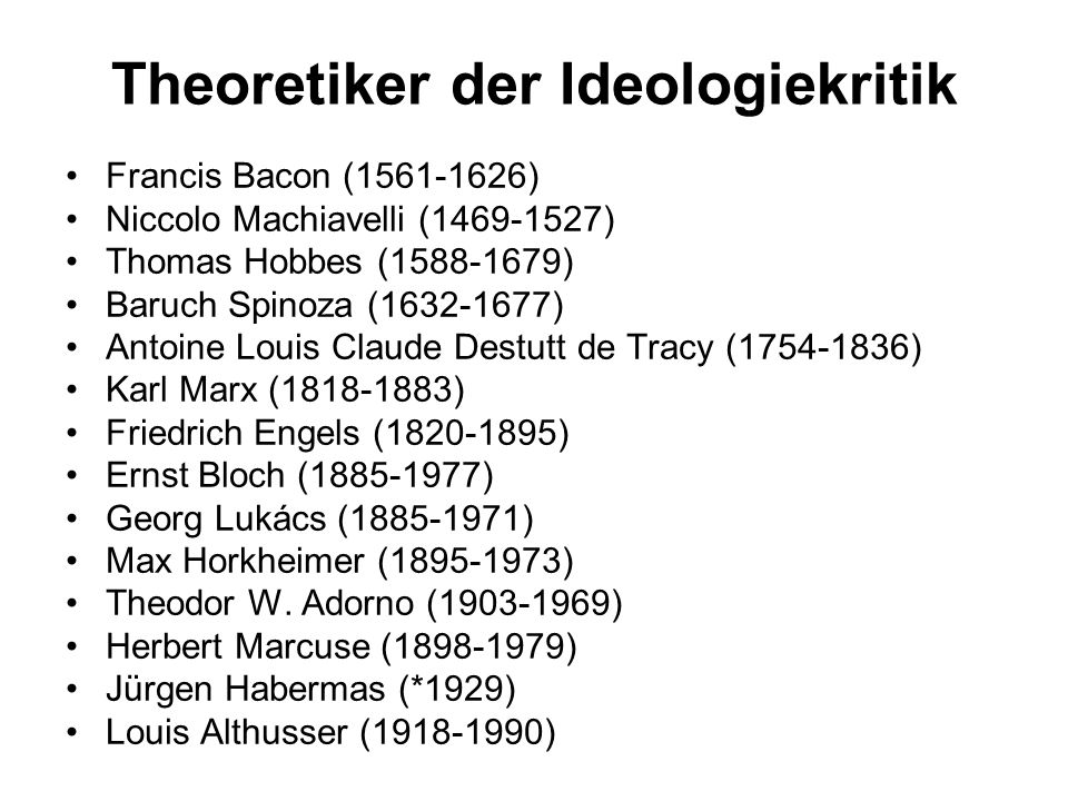 Theoretiker der Ideologiekritik Francis Bacon (1561-1626) Niccolo Machiavelli (1469-1527) Thomas Hobbes (1588-1679) Baruch Spinoza (1632-1677) Antoine