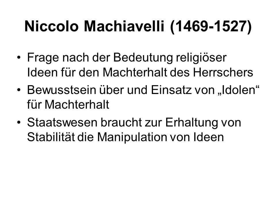 Niccolo Machiavelli (1469-1527) Frage nach der Bedeutung religiöser Ideen für den Machterhalt des Herrschers Bewusstsein über und Einsatz von Idolen f