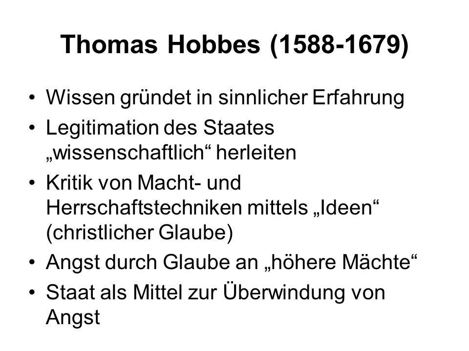 Thomas Hobbes (1588-1679) Wissen gründet in sinnlicher Erfahrung Legitimation des Staates wissenschaftlich herleiten Kritik von Macht- und Herrschafts
