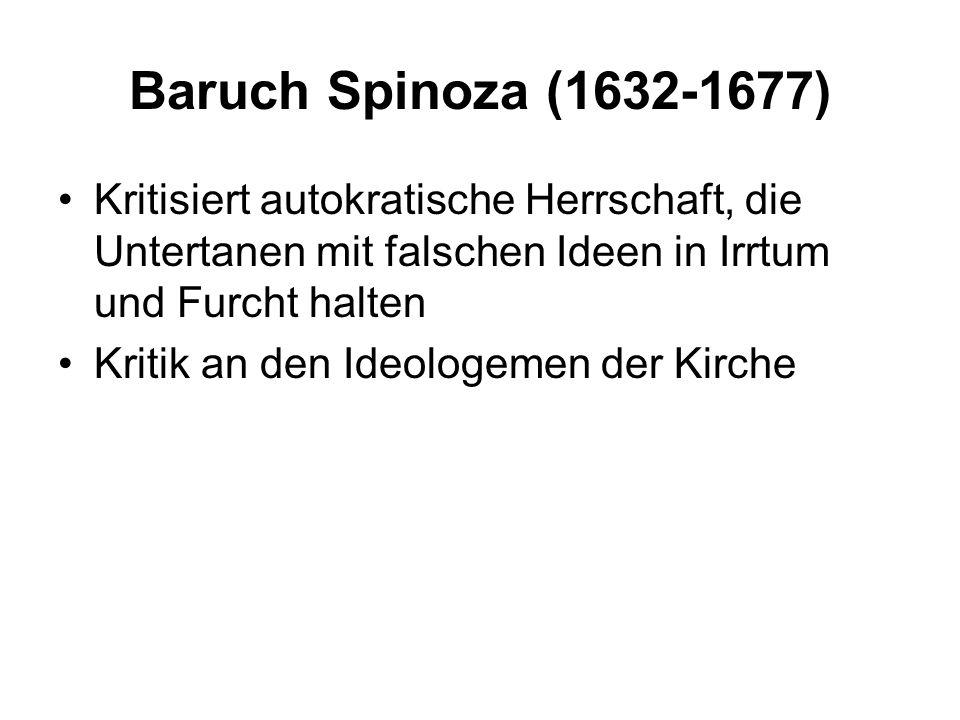 Baruch Spinoza (1632-1677) Kritisiert autokratische Herrschaft, die Untertanen mit falschen Ideen in Irrtum und Furcht halten Kritik an den Ideologeme