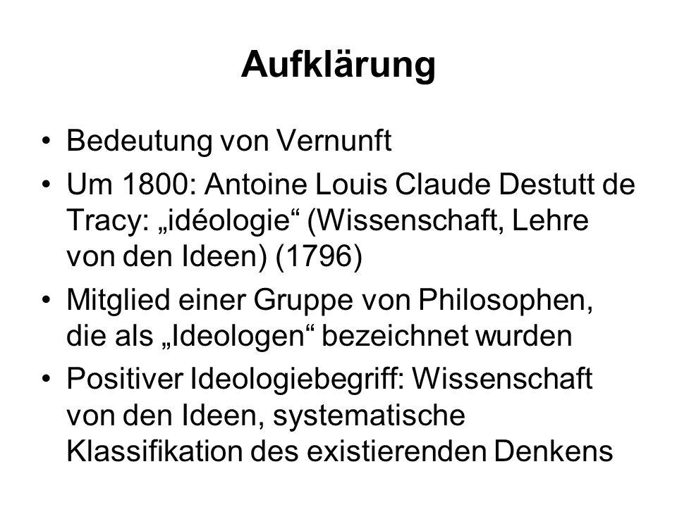 Aufklärung Bedeutung von Vernunft Um 1800: Antoine Louis Claude Destutt de Tracy: idéologie (Wissenschaft, Lehre von den Ideen) (1796) Mitglied einer