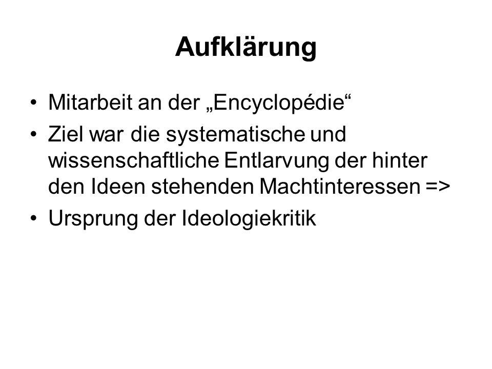 Aufklärung Mitarbeit an der Encyclopédie Ziel war die systematische und wissenschaftliche Entlarvung der hinter den Ideen stehenden Machtinteressen =>