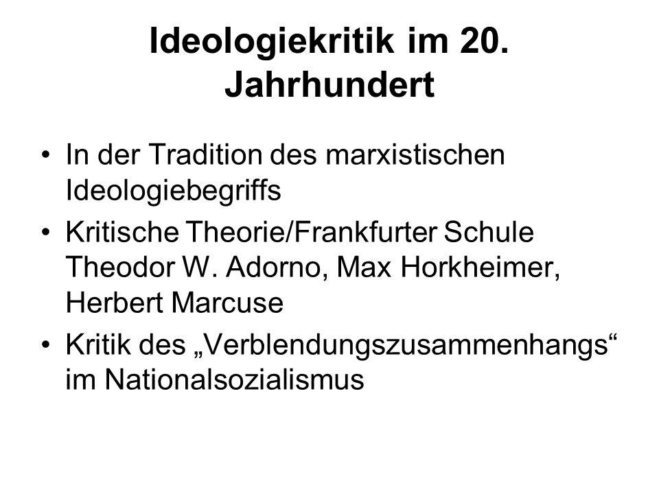 Ideologiekritik im 20. Jahrhundert In der Tradition des marxistischen Ideologiebegriffs Kritische Theorie/Frankfurter Schule Theodor W. Adorno, Max Ho