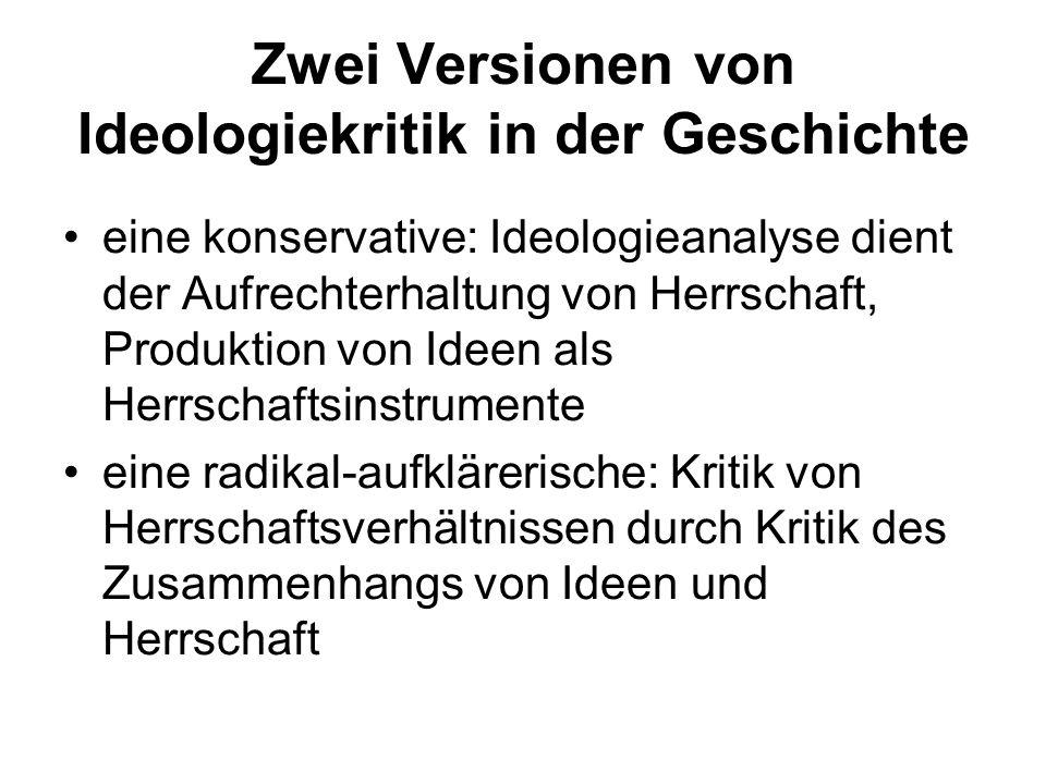 Zwei Versionen von Ideologiekritik in der Geschichte eine konservative: Ideologieanalyse dient der Aufrechterhaltung von Herrschaft, Produktion von Id