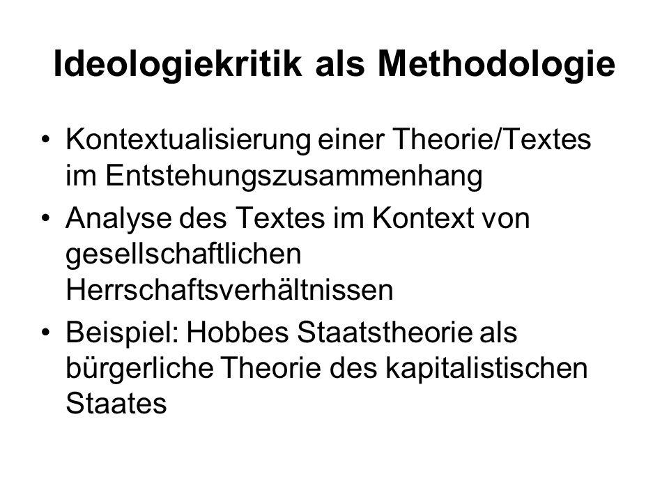 Ideologiekritik als Methodologie Kontextualisierung einer Theorie/Textes im Entstehungszusammenhang Analyse des Textes im Kontext von gesellschaftlich