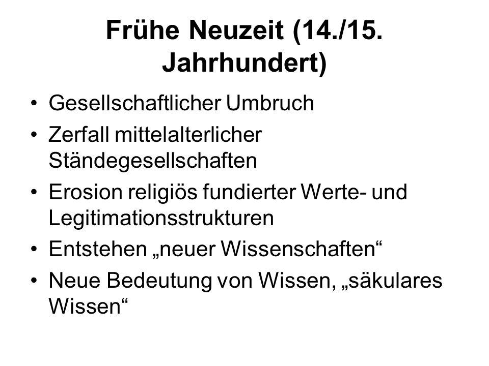 Frühe Neuzeit (14./15. Jahrhundert) Gesellschaftlicher Umbruch Zerfall mittelalterlicher Ständegesellschaften Erosion religiös fundierter Werte- und L
