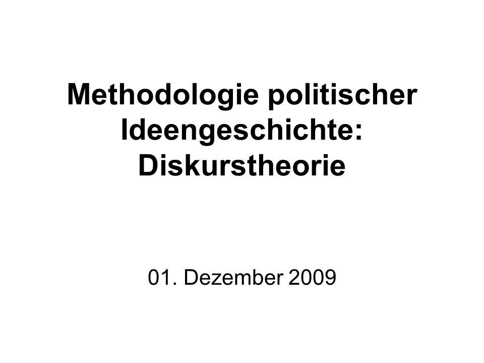Methodologie politischer Ideengeschichte: Diskurstheorie 01. Dezember 2009