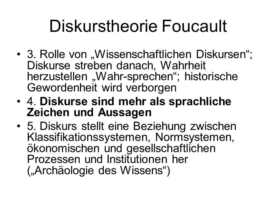 Diskurstheorie Foucault 3. Rolle von Wissenschaftlichen Diskursen; Diskurse streben danach, Wahrheit herzustellen Wahr-sprechen; historische Gewordenh
