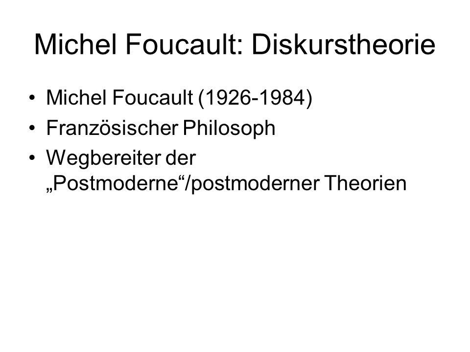 Michel Foucault: Diskurstheorie Michel Foucault (1926-1984) Französischer Philosoph Wegbereiter der Postmoderne/postmoderner Theorien