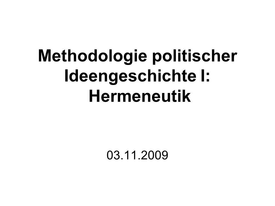 Methodologie politischer Ideengeschichte I: Hermeneutik 03.11.2009