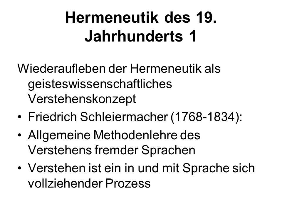 Hermeneutik des 19. Jahrhunderts 1 Wiederaufleben der Hermeneutik als geisteswissenschaftliches Verstehenskonzept Friedrich Schleiermacher (1768-1834)
