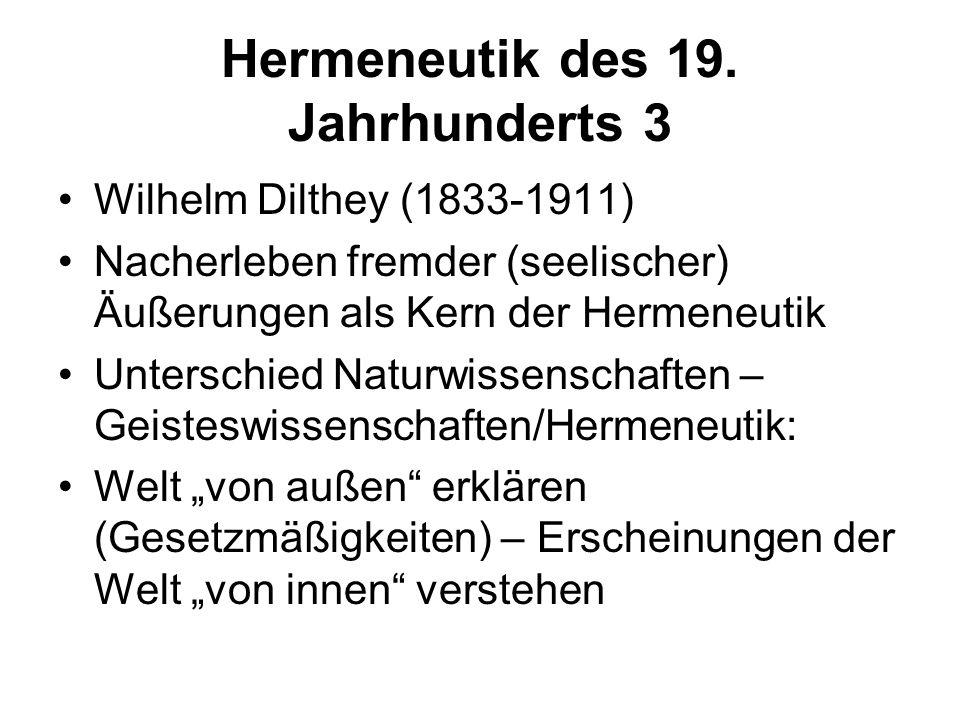 Hermeneutik des 19. Jahrhunderts 3 Wilhelm Dilthey (1833-1911) Nacherleben fremder (seelischer) Äußerungen als Kern der Hermeneutik Unterschied Naturw